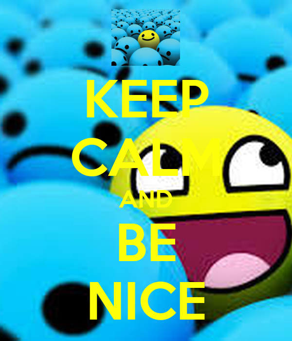 KEEP CALM AND BE NICE