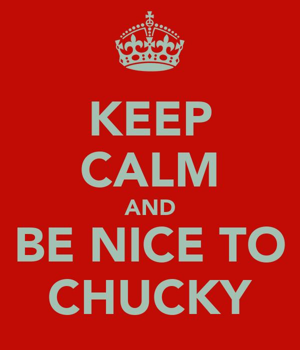 KEEP CALM AND BE NICE TO CHUCKY