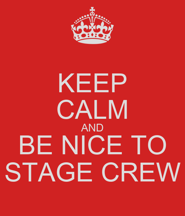 KEEP CALM AND BE NICE TO STAGE CREW