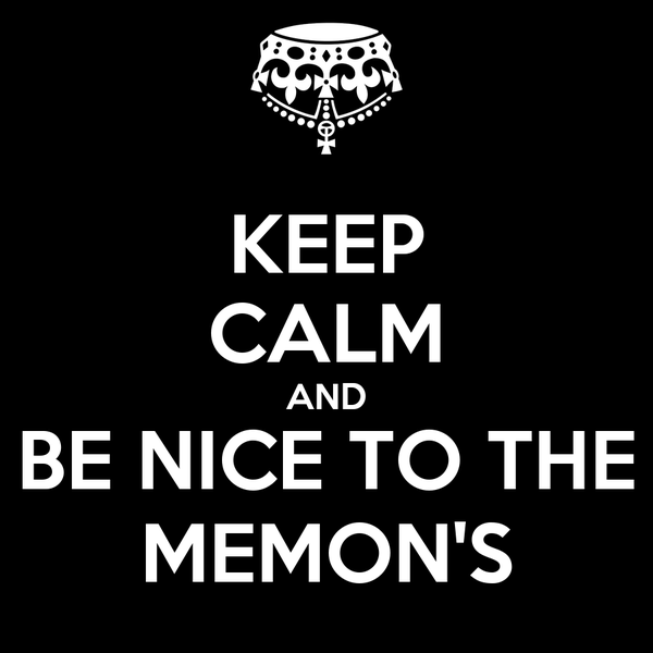 KEEP CALM AND BE NICE TO THE MEMON'S