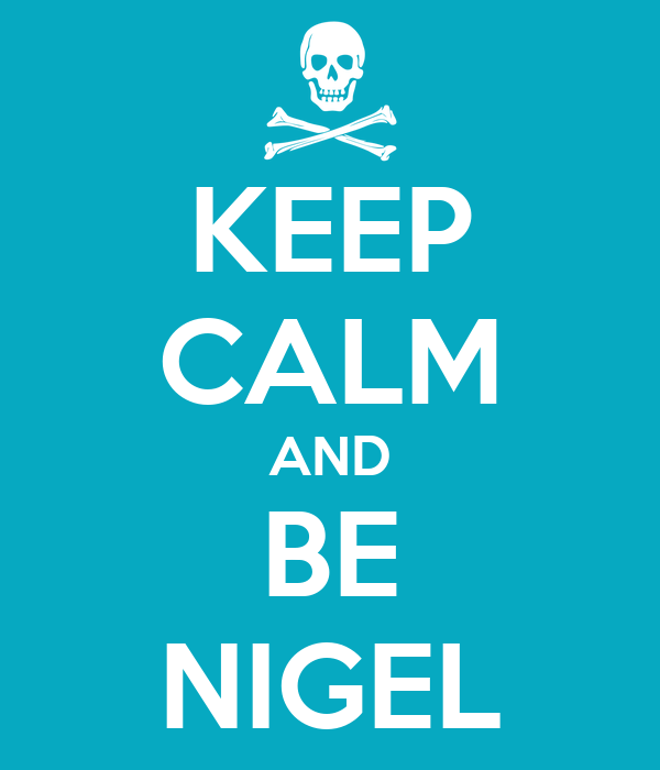 KEEP CALM AND BE NIGEL