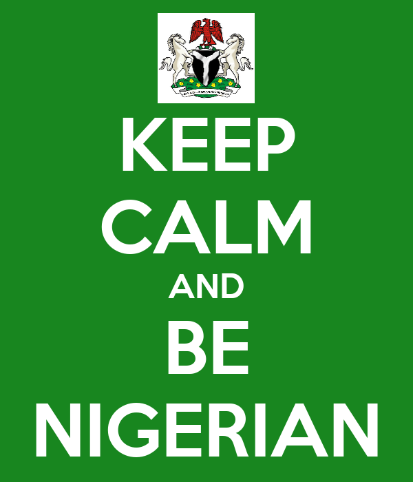KEEP CALM AND BE NIGERIAN