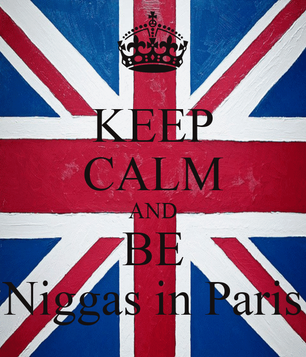 KEEP CALM AND BE Niggas in Paris