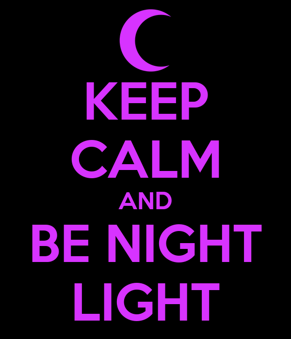 KEEP CALM AND BE NIGHT LIGHT