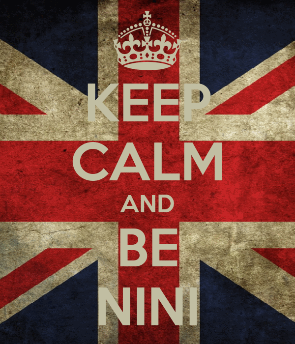 KEEP CALM AND BE NINI