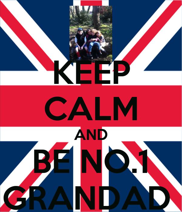 KEEP CALM AND BE NO.1 GRANDAD