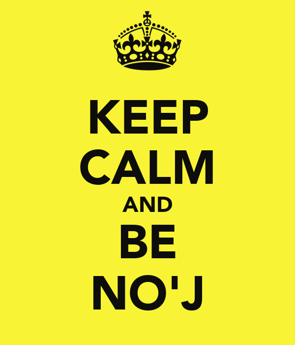KEEP CALM AND BE NO'J