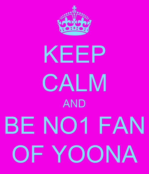 KEEP CALM AND BE NO1 FAN OF YOONA