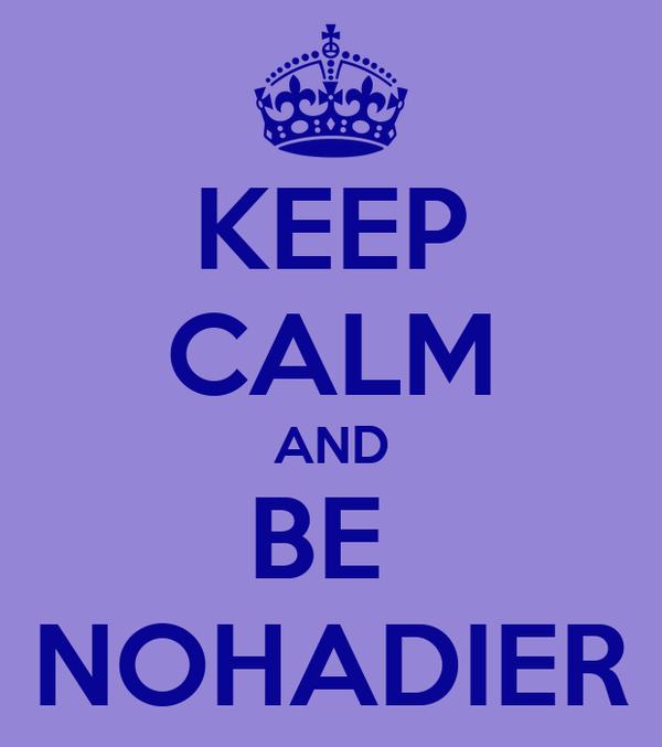 KEEP CALM AND BE  NOHADIER