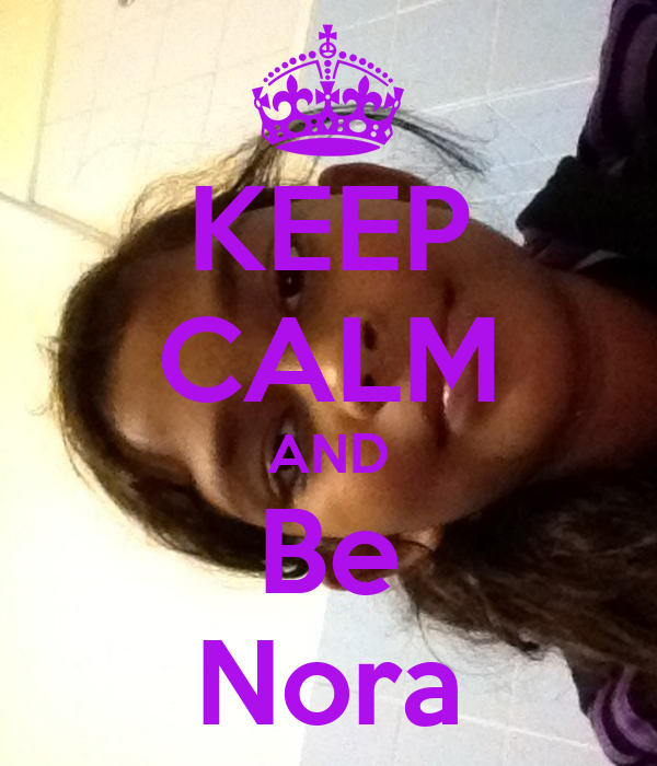 KEEP CALM AND Be Nora