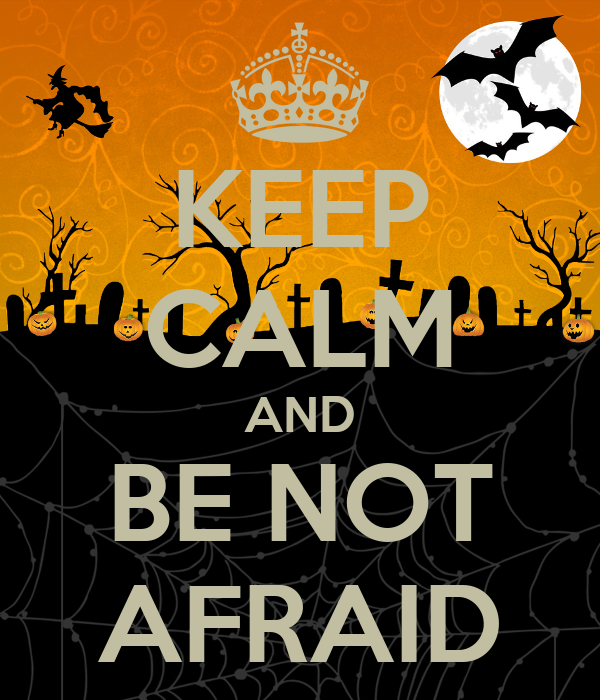 KEEP CALM AND BE NOT AFRAID