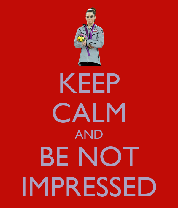 KEEP CALM AND BE NOT IMPRESSED