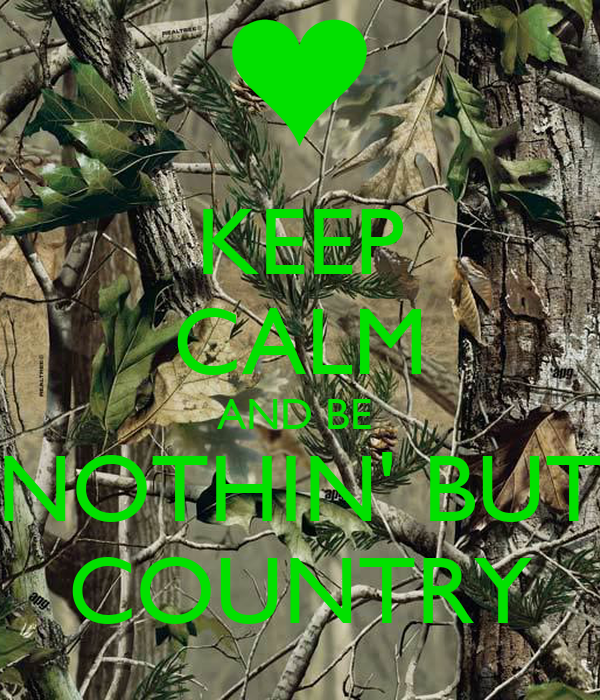 KEEP CALM AND BE  NOTHIN' BUT COUNTRY