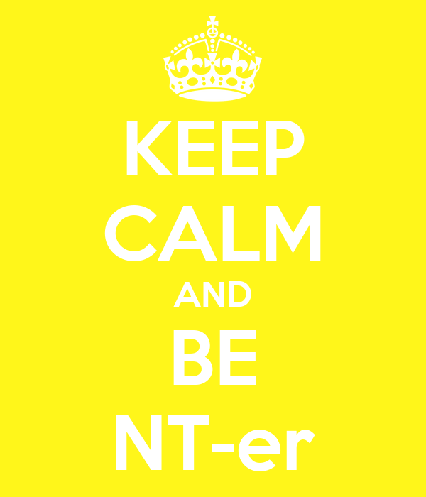 KEEP CALM AND BE NT-er