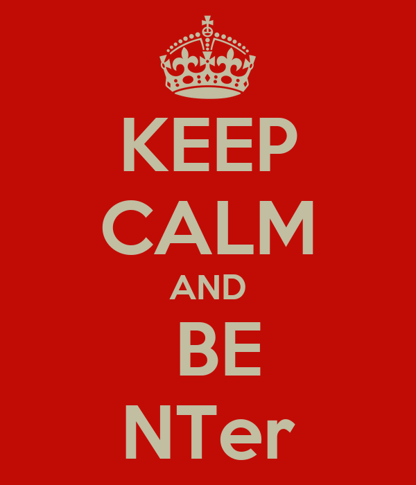 KEEP CALM AND  BE NTer