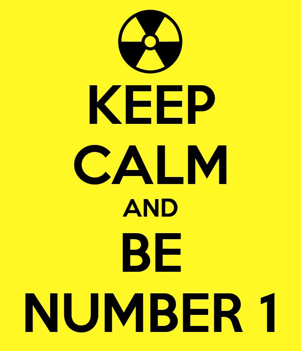 KEEP CALM AND BE NUMBER 1