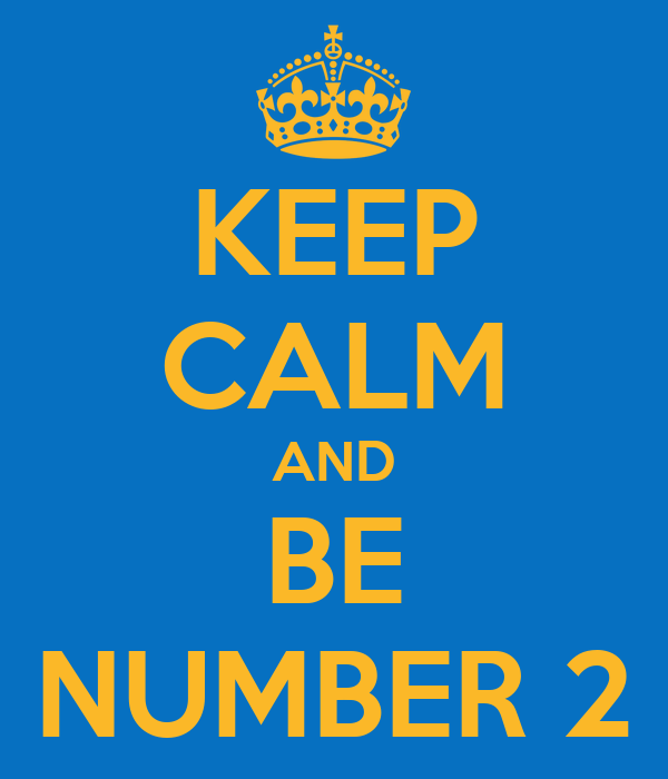KEEP CALM AND BE NUMBER 2