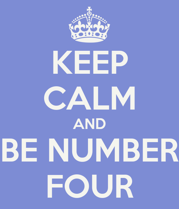 KEEP CALM AND BE NUMBER FOUR