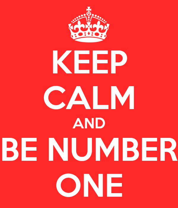 KEEP CALM AND BE NUMBER ONE