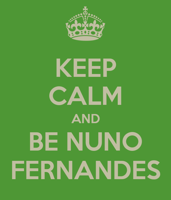 KEEP CALM AND BE NUNO FERNANDES