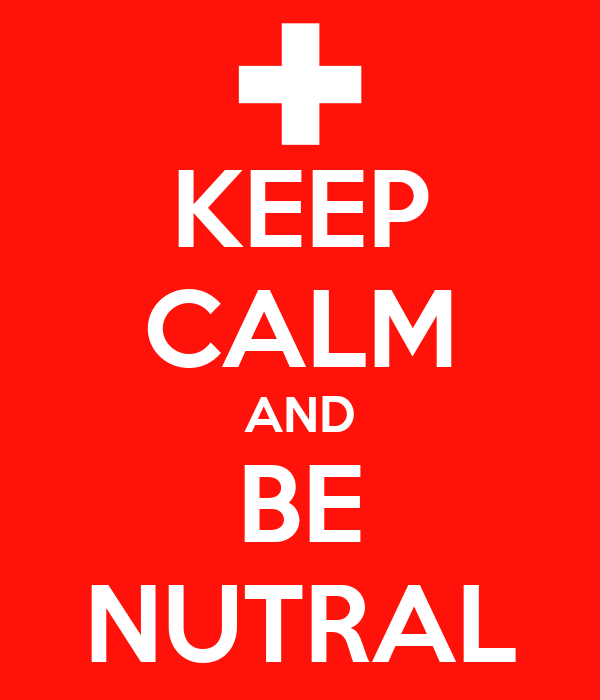 KEEP CALM AND BE NUTRAL