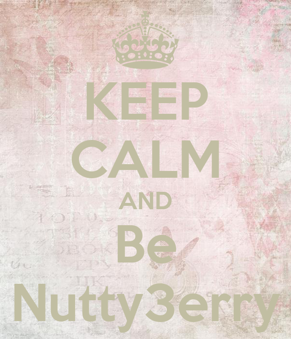 KEEP CALM AND Be Nutty3erry