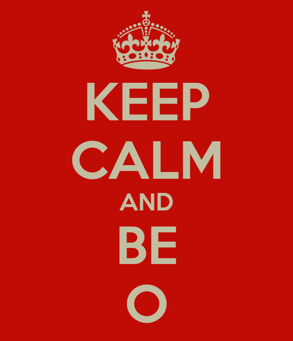 KEEP CALM AND BE O