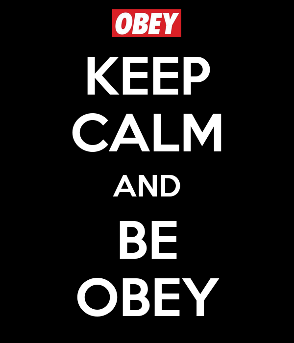 KEEP CALM AND BE OBEY