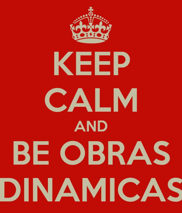 KEEP CALM AND BE OBRAS DINAMICAS