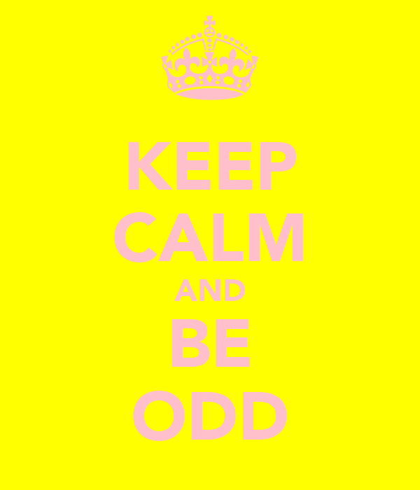 KEEP CALM AND BE ODD