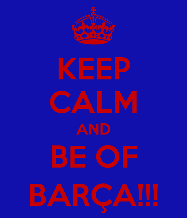 KEEP CALM AND BE OF BARÇA!!!