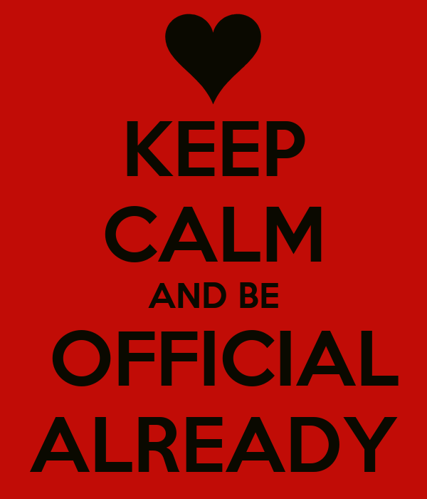 KEEP CALM AND BE  OFFICIAL ALREADY