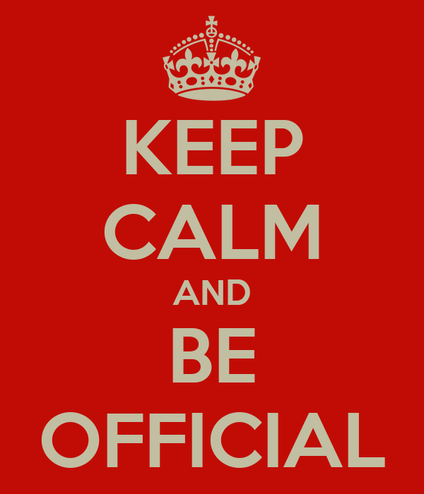 KEEP CALM AND BE OFFICIAL