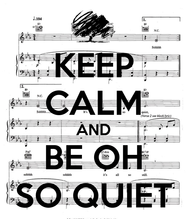 KEEP CALM AND BE OH SO QUIET