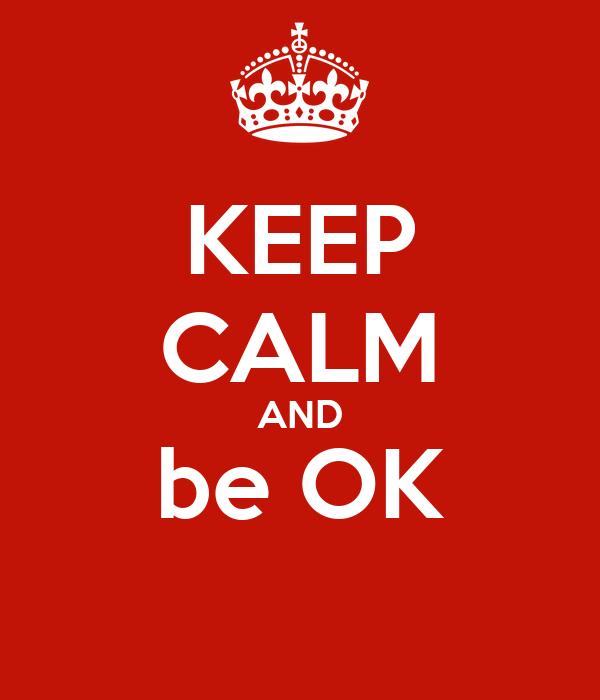 KEEP CALM AND be OK