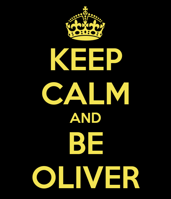KEEP CALM AND BE OLIVER