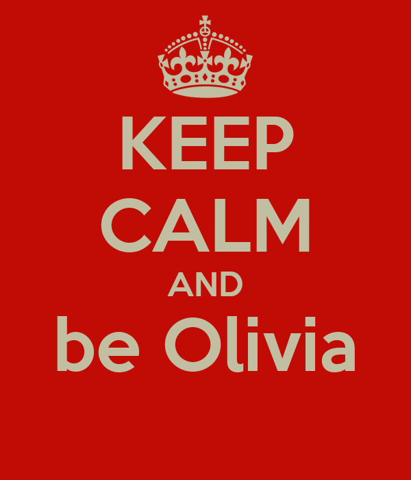 KEEP CALM AND be Olivia