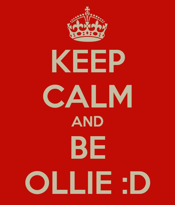 KEEP CALM AND BE OLLIE :D
