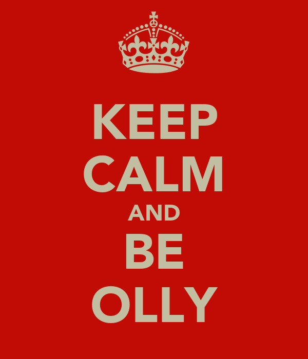 KEEP CALM AND BE OLLY