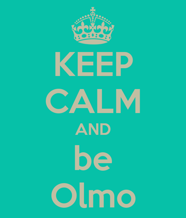 KEEP CALM AND be Olmo