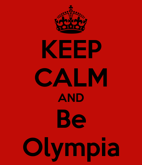 KEEP CALM AND Be Olympia