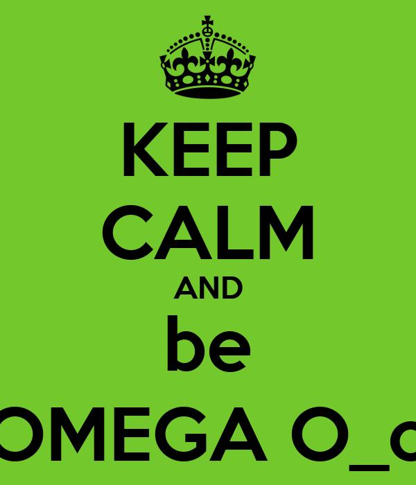 KEEP CALM AND be OMEGA O_o