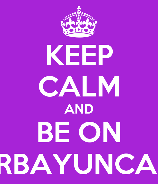 KEEP CALM AND BE ON #4EVERBAYUNCASTEAM