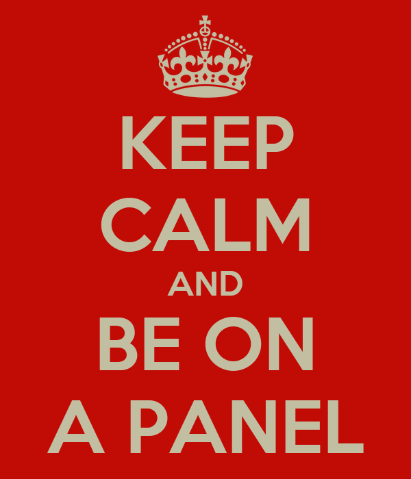 KEEP CALM AND BE ON A PANEL