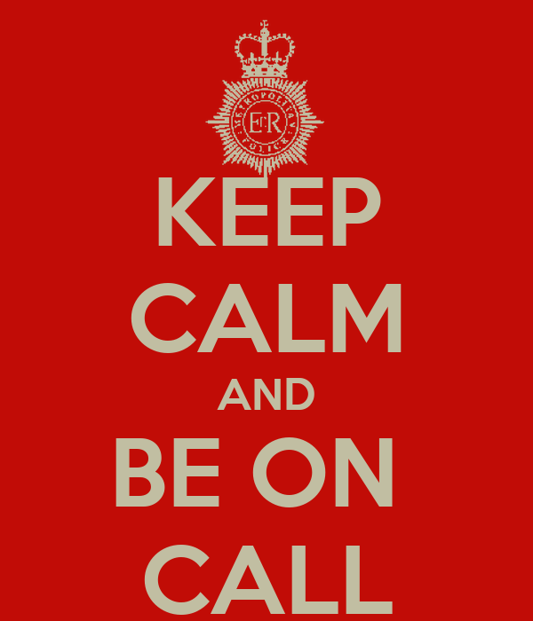 KEEP CALM AND BE ON  CALL