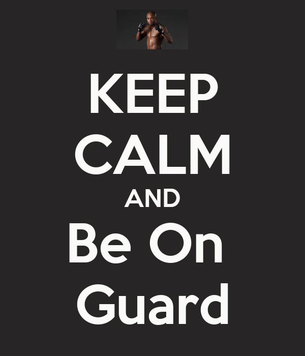 KEEP CALM AND Be On  Guard