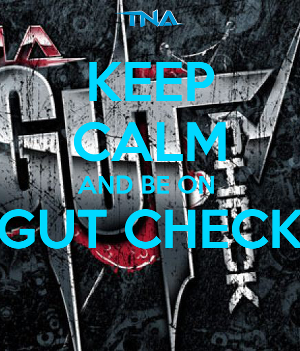 KEEP CALM AND BE ON  GUT CHECK