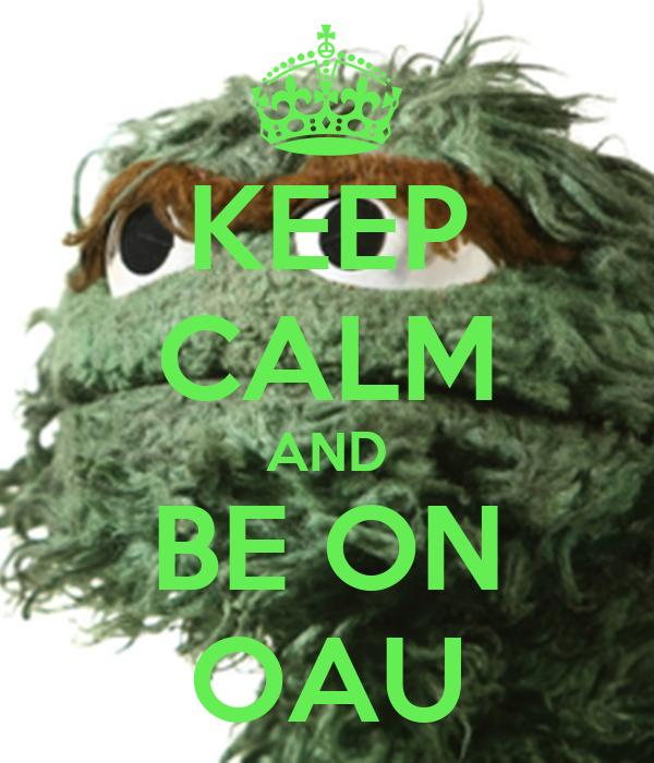 KEEP CALM AND BE ON OAU