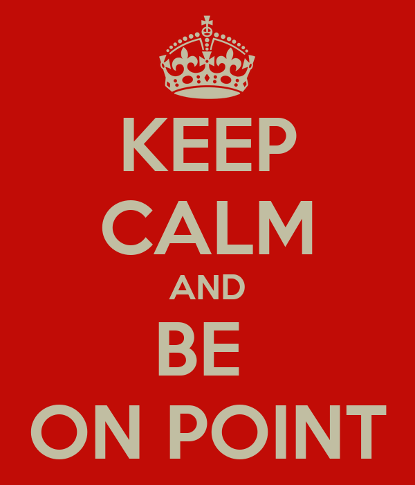 KEEP CALM AND BE  ON POINT