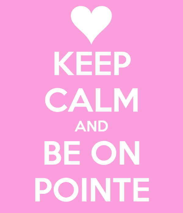 KEEP CALM AND BE ON POINTE